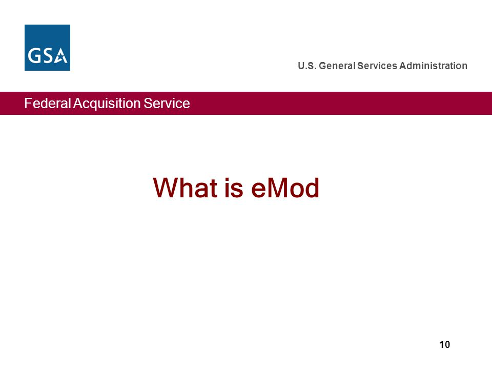 Federal Acquisition Service U.S. General Services Administration 10 What is eMod