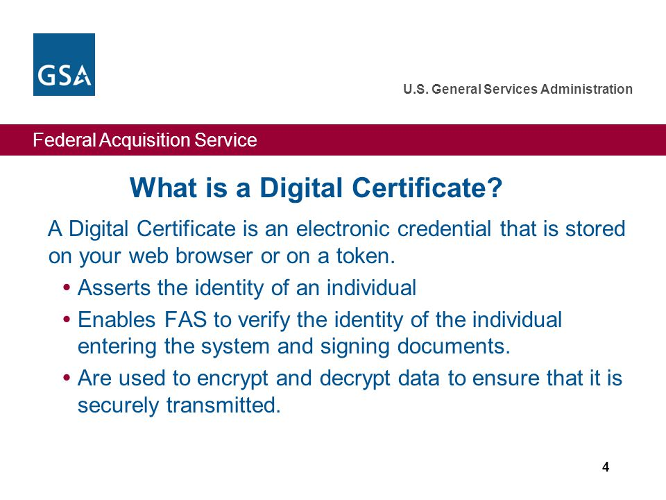 Federal Acquisition Service U.S. General Services Administration 4 What is a Digital Certificate.