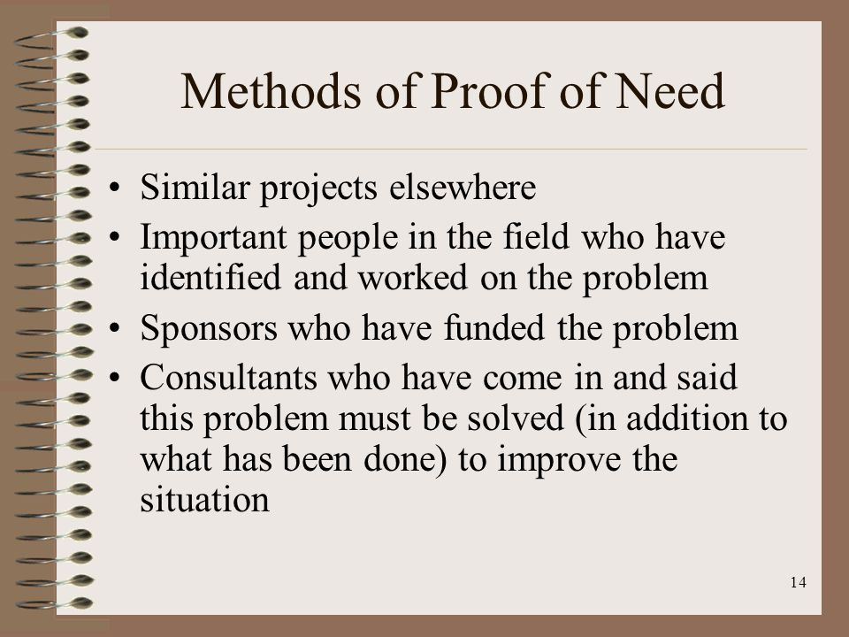 13 Methods of Proof of Need Research, research, research Sources on the Internet via OSP Home Page Books, articles, newspapers Oral interviews Surveys Notes Statistics -- numbers of people, places, things