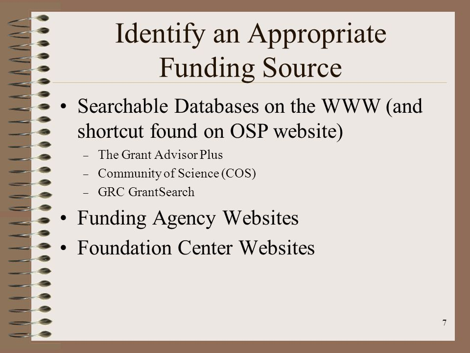 6 Move from Idea to Plan Assess your resources and assets Determine what infrastructure is already in place Identify the activities or services the grant will provide Consider partnerships or collaborations Consider the project's uniqueness and how society will benefit from it.