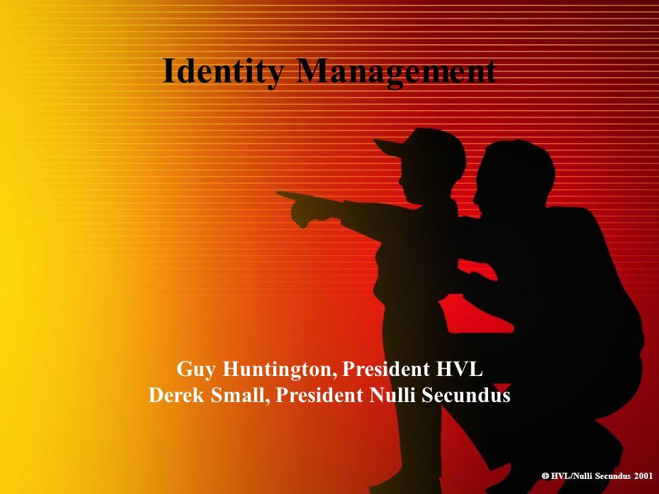  HVL/Nulli Secundus 2001 Identity Management Guy Huntington, President HVL Derek Small, President Nulli Secundus