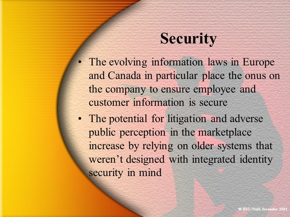  HVL/Nulli Secundus 2001 Security The evolving information laws in Europe and Canada in particular place the onus on the company to ensure employee a