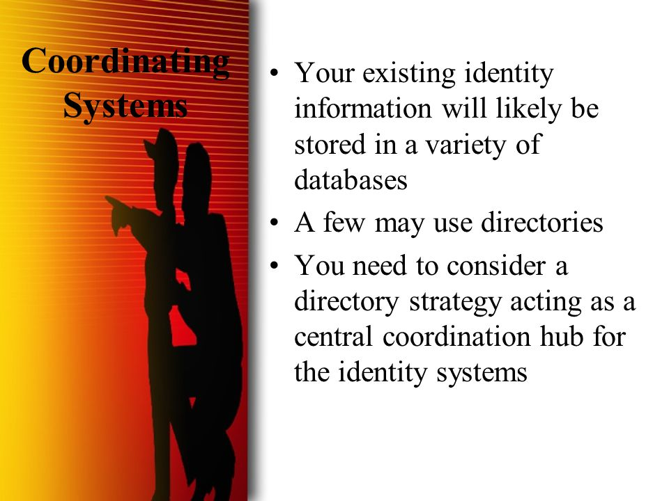  HVL/Nulli Secundus 2001 Coordinating Systems Your existing identity information will likely be stored in a variety of databases A few may use direct