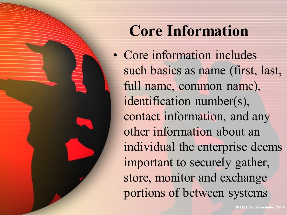  HVL/Nulli Secundus 2001 Core Information Core information includes such basics as name (first, last, full name, common name), identification number(