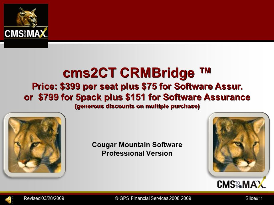 Slide#: 42© GPS Financial Services 2008-2009Revised 03/28/2009 cms 2 CT ActBridge+ ™ by CMS to the MAX