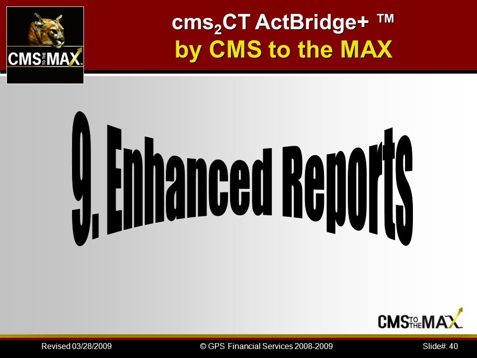 Slide#: 40© GPS Financial Services 2008-2009Revised 03/28/2009 cms 2 CT ActBridge+ ™ by CMS to the MAX