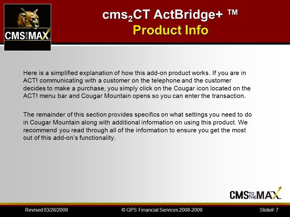 Slide#: 28© GPS Financial Services 2008-2009Revised 03/28/2009 cms 2 CT ActBridge+ ™ by CMS to the MAX
