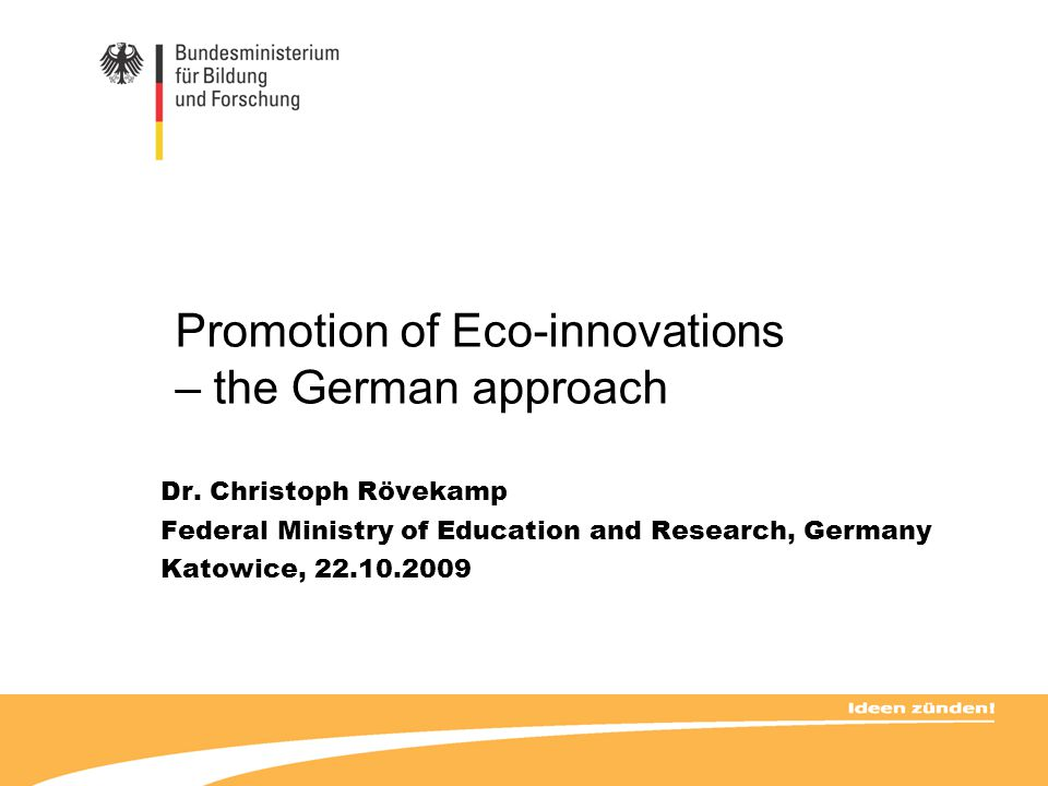 Promotion of Eco-innovations – the German approach Dr. Christoph Rövekamp Federal Ministry of Education and Research, Germany Katowice, 22.10.2009