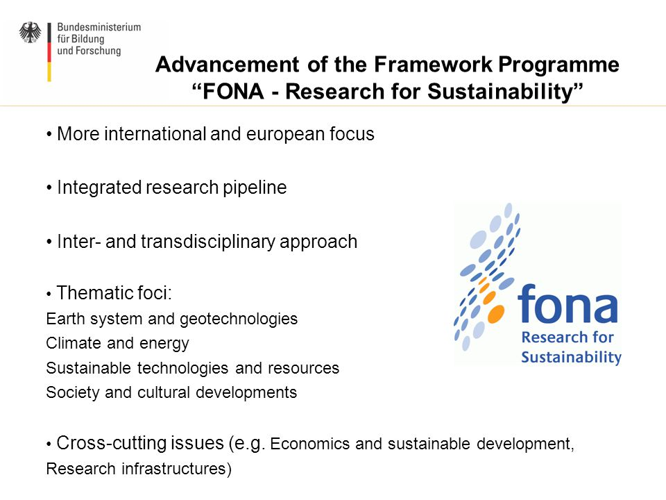 "Advancement of the Framework Programme ""FONA - Research for Sustainability"" More international and european focus Integrated research pipeline Inter-"