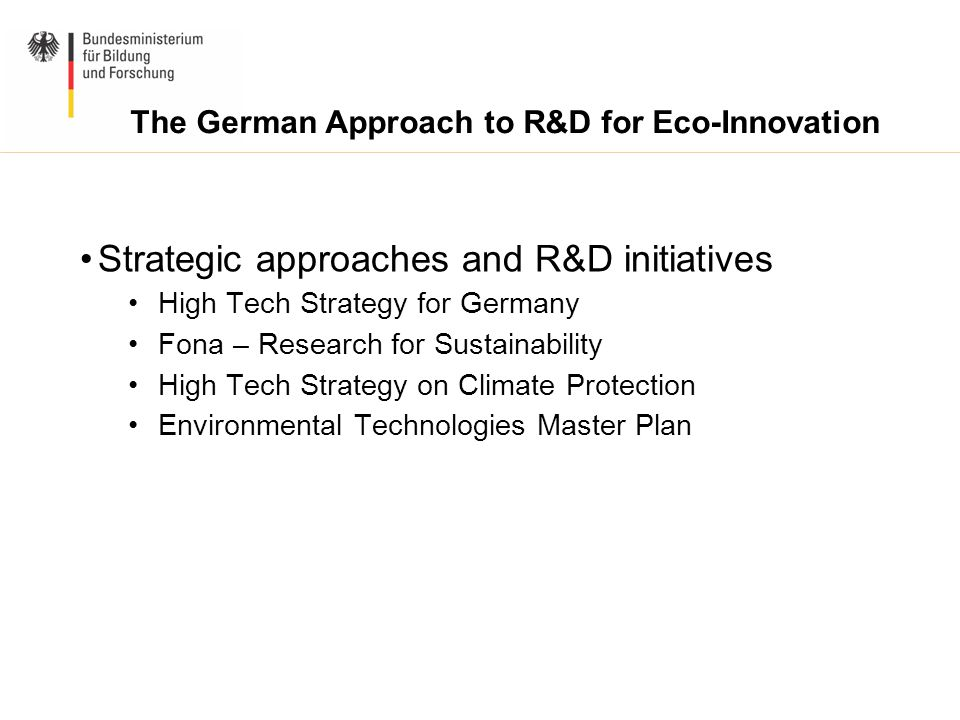 Strategic approaches and R&D initiatives High Tech Strategy for Germany Fona – Research for Sustainability High Tech Strategy on Climate Protection En