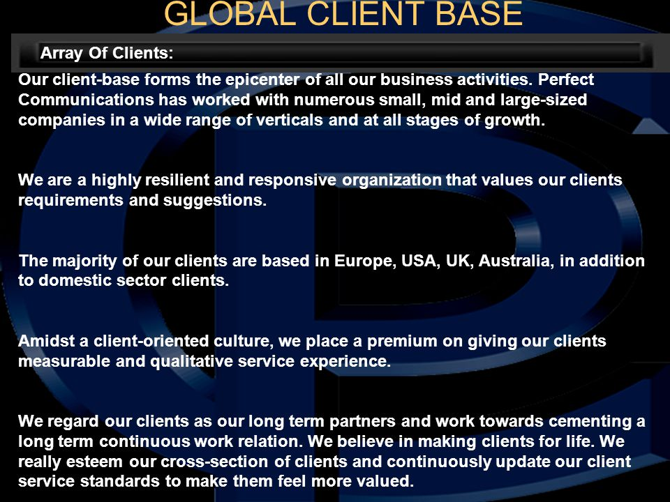 GLOBAL CLIENT BASE Our client-base forms the epicenter of all our business activities.