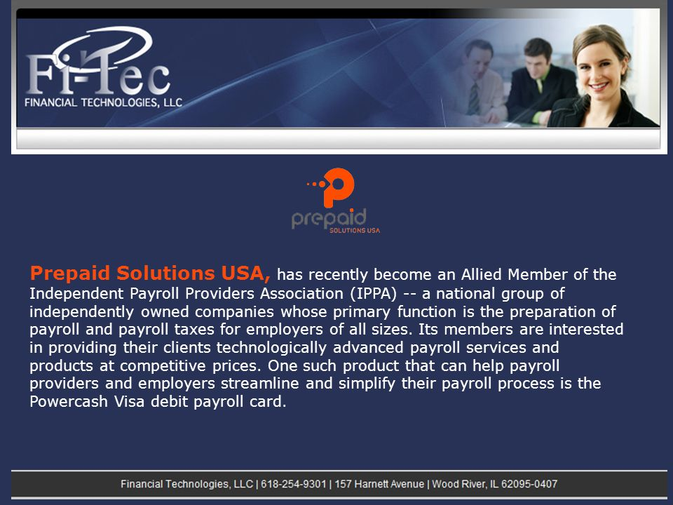 Prepaid Solutions USA, has recently become an Allied Member of the Independent Payroll Providers Association (IPPA) -- a national group of independently owned companies whose primary function is the preparation of payroll and payroll taxes for employers of all sizes.