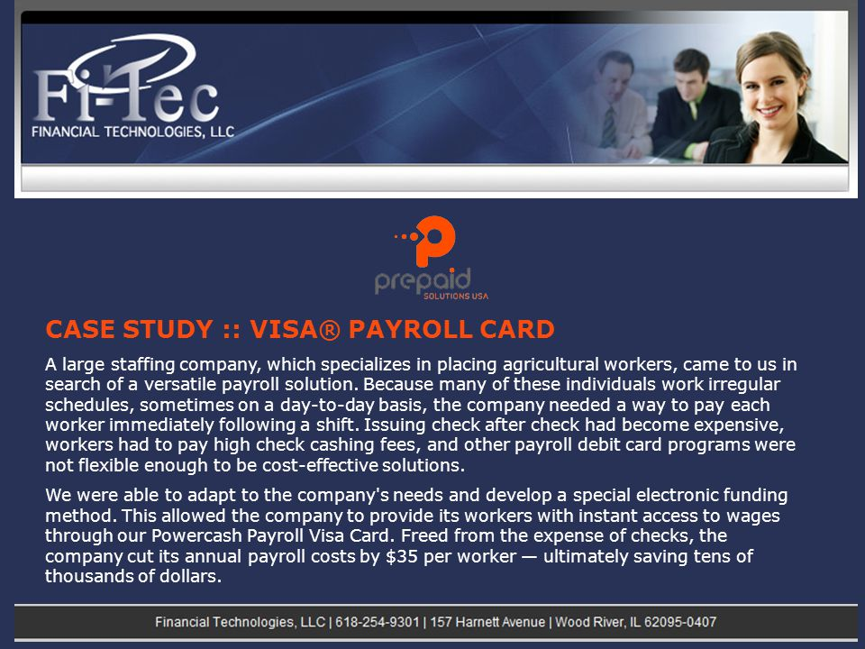 CASE STUDY :: VISA® PAYROLL CARD A large staffing company, which specializes in placing agricultural workers, came to us in search of a versatile payroll solution.
