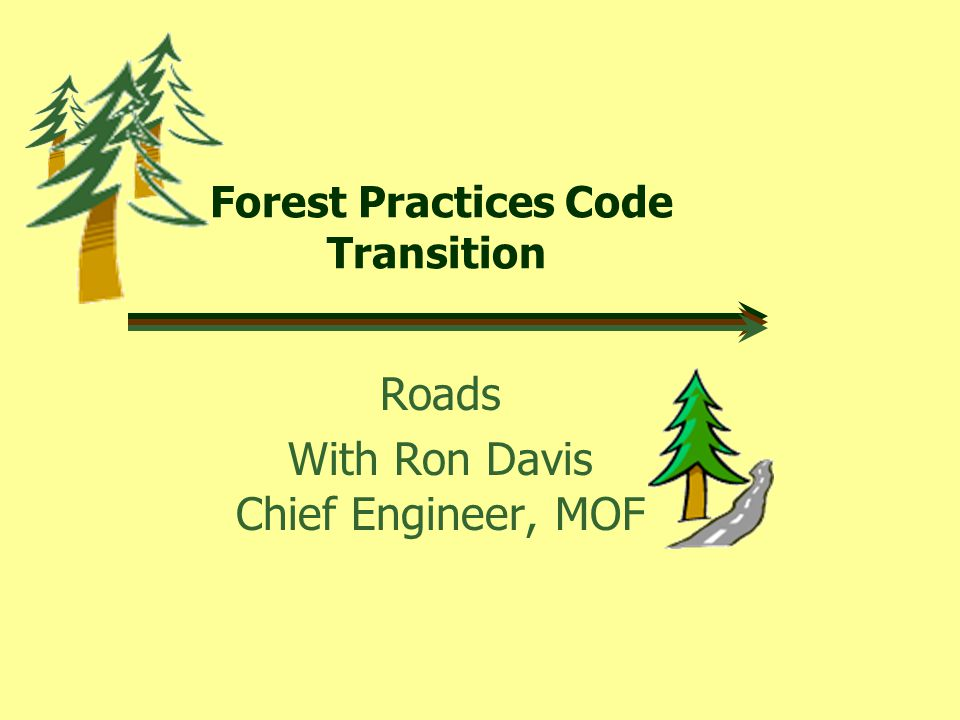 Forest Practices Code Transition Roads With Ron Davis Chief Engineer, MOF