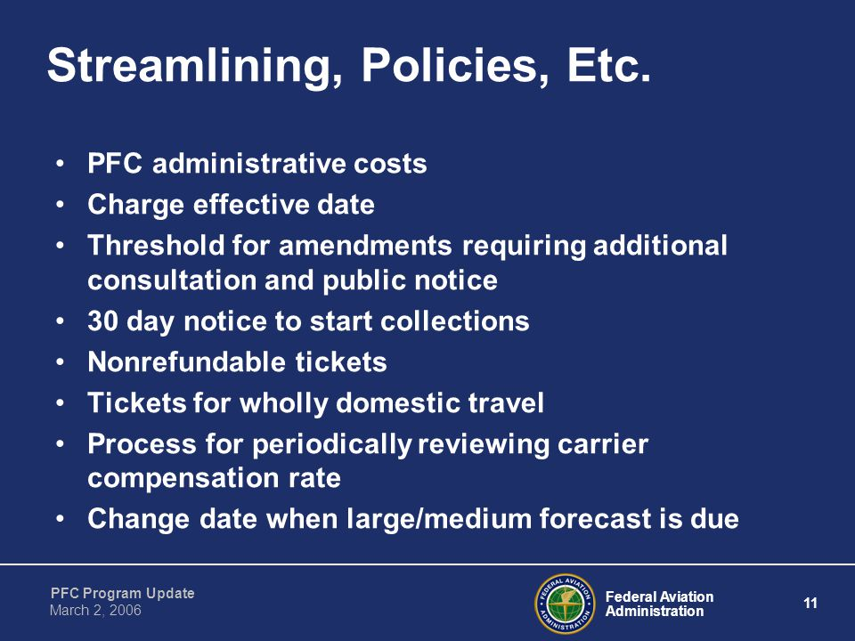 Federal Aviation Administration 11 PFC Program Update March 2, 2006 Streamlining, Policies, Etc.