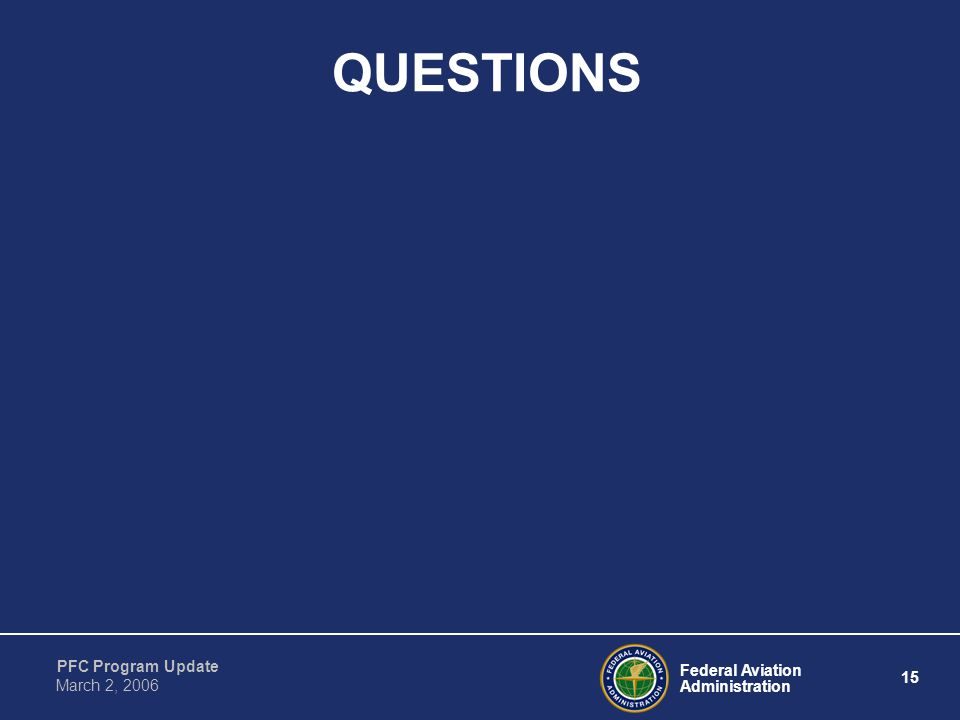 Federal Aviation Administration 15 PFC Program Update March 2, 2006 QUESTIONS