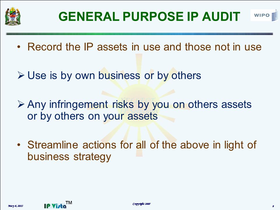 ™ GENERAL PURPOSE IP AUDIT Record the IP assets in use and those not in use  Use is by own business or by others  Any infringement risks by you on others assets or by others on your assets Streamline actions for all of the above in light of business strategy May 6, 2015 Copyright 2007 8