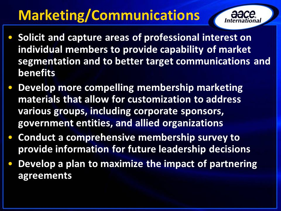 Marketing/Communications Solicit and capture areas of professional interest on individual members to provide capability of market segmentation and to
