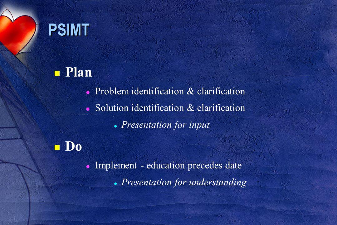 PSIMT n Plan l Problem identification & clarification l Solution identification & clarification l Presentation for input n Do l Implement - education