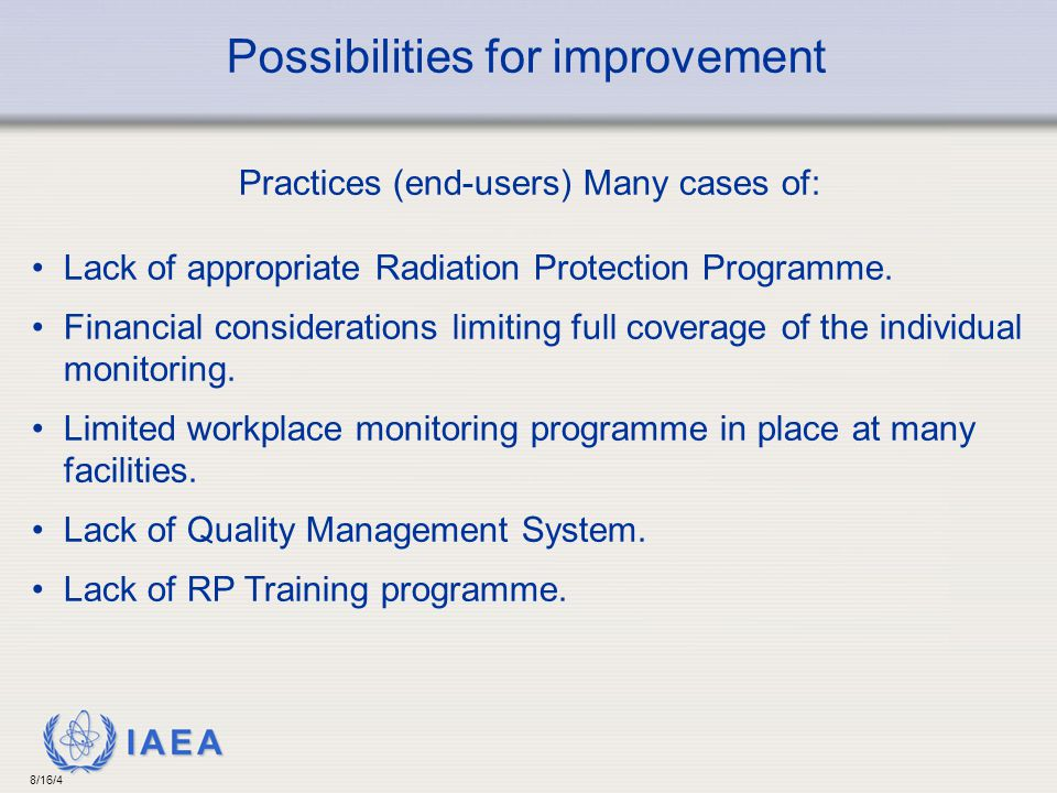 IAEA 8/16/4 Practices (end-users) Many cases of: Lack of appropriate Radiation Protection Programme.