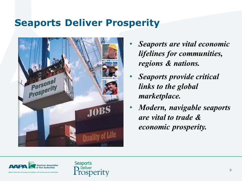 3 Seaports Deliver Prosperity Seaports are vital economic lifelines for communities, regions & nations.