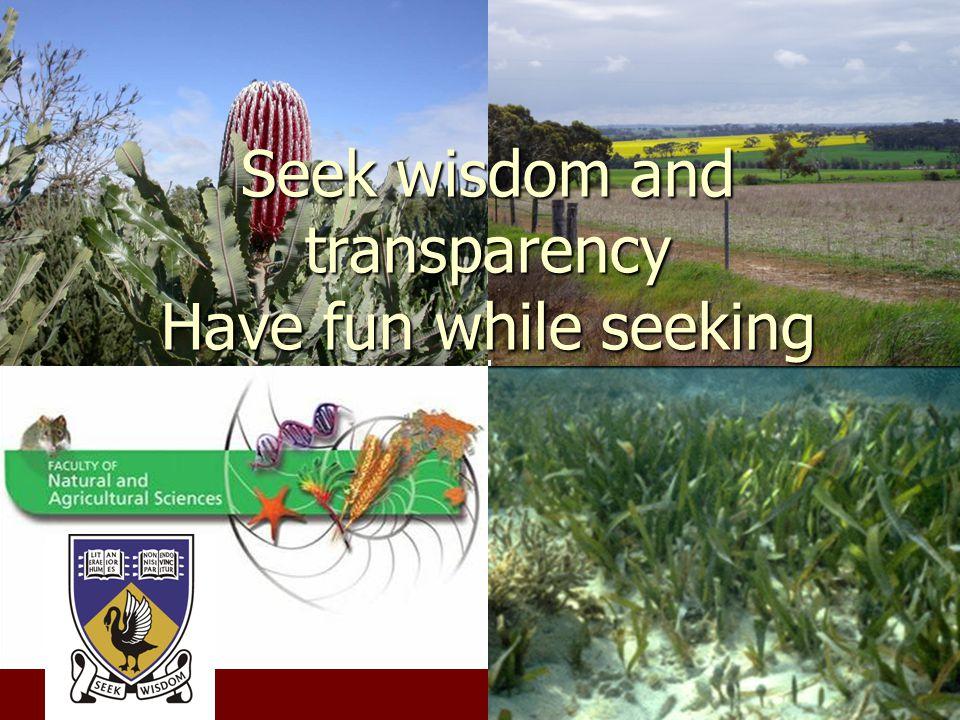 Seek wisdom and transparency Have fun while seeking
