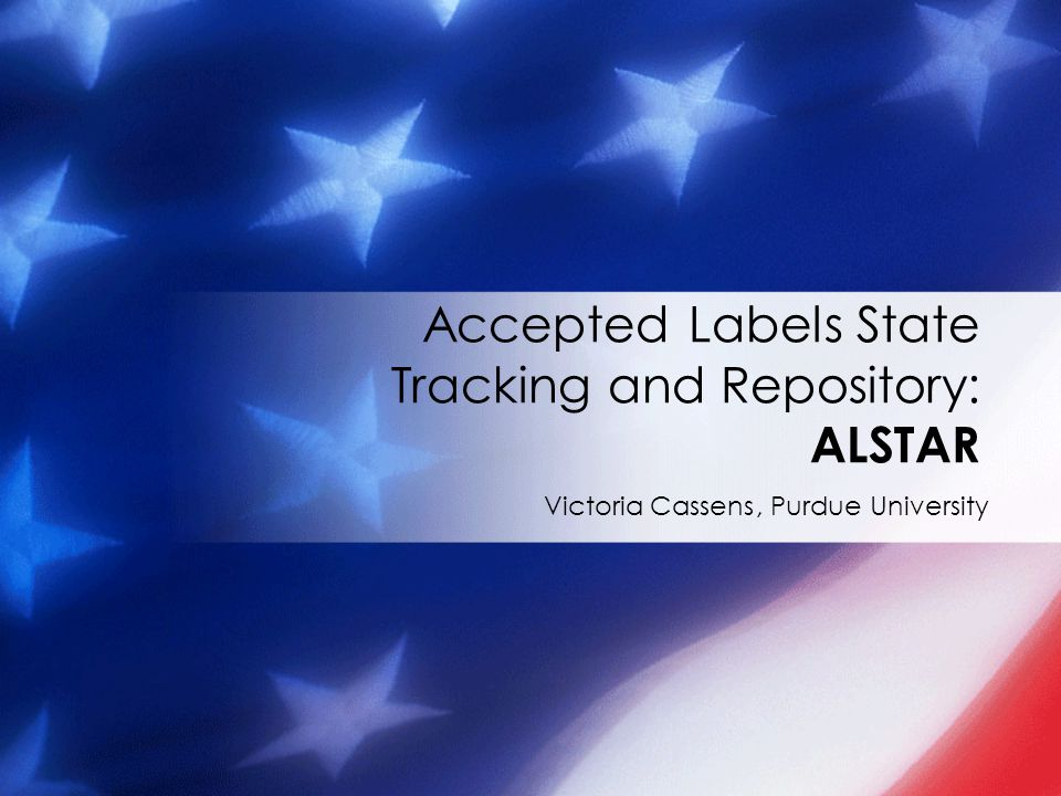 ALSTAR Concept Result of meetings over the course of last 2 years that involved participants from states, USEPA, the pesticide registrant community and other stakeholders Secure data management application that facilitates the exchange of electronic documents between pesticide registrants and state regulators Public repository of state-specific approved or accepted pesticide labels stored in a standard format, uniquely identified, and available via the Internet to stakeholders