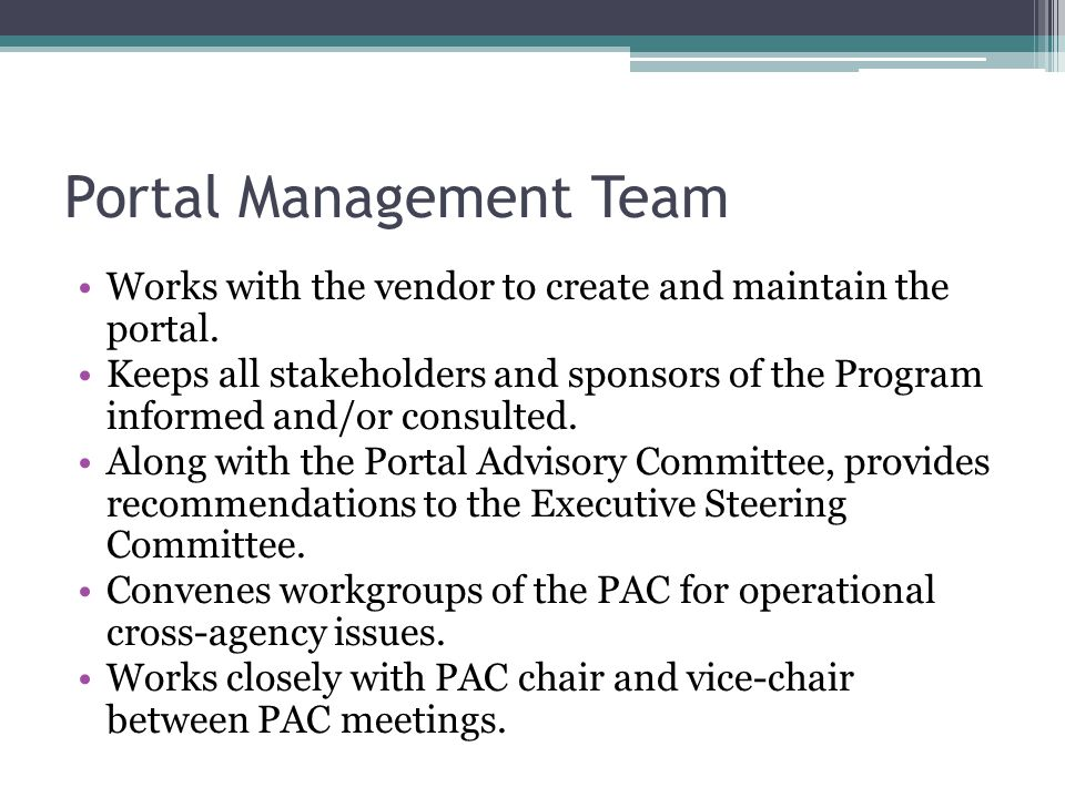 Portal Management Team Works with the vendor to create and maintain the portal.