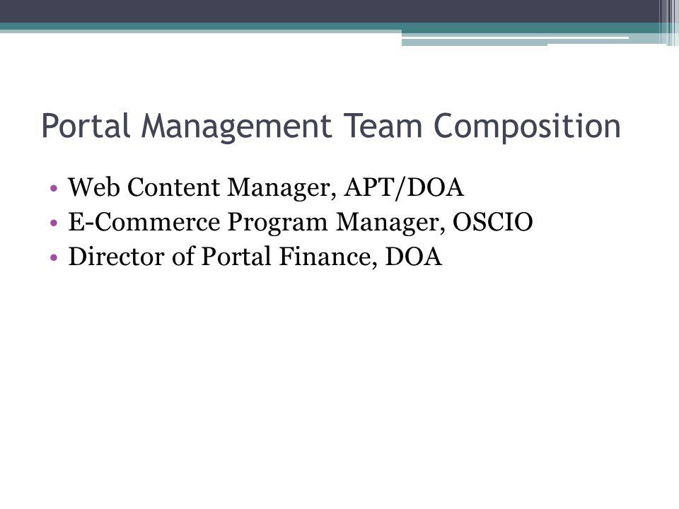 Portal Management Team Composition Web Content Manager, APT/DOA E-Commerce Program Manager, OSCIO Director of Portal Finance, DOA