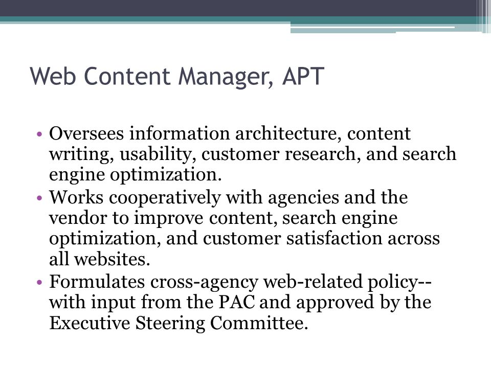 Web Content Manager, APT Oversees information architecture, content writing, usability, customer research, and search engine optimization.