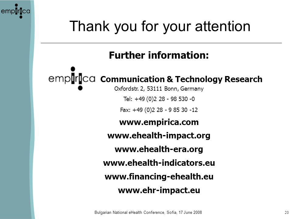 Bulgarian National eHealth Conference, Sofia, 17 June 200820 Thank you for your attention Further information: empirica Communication & Technology Res