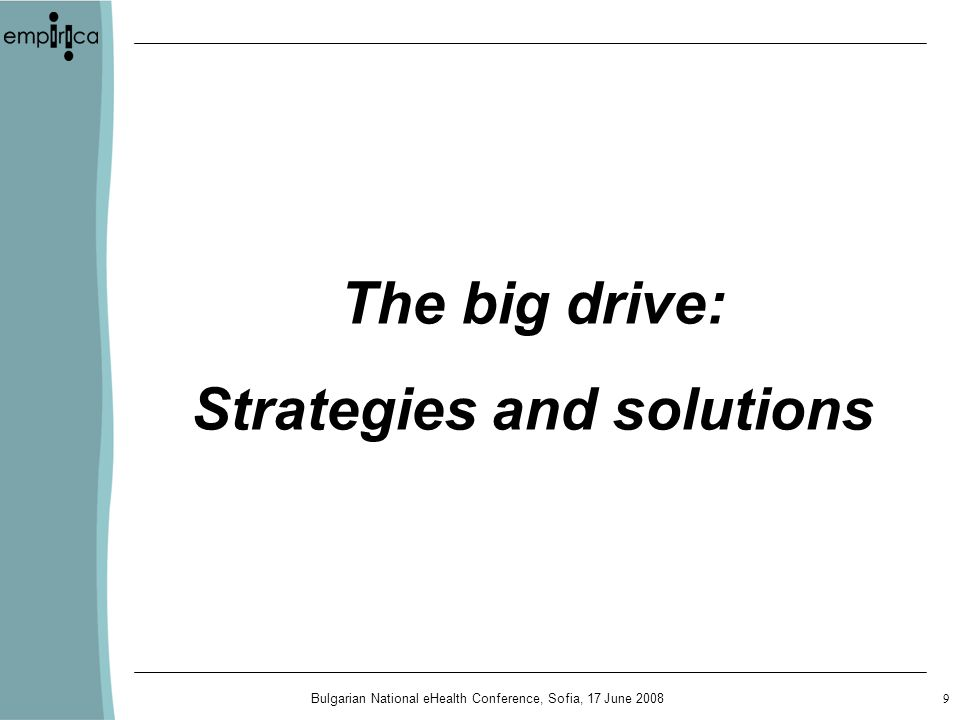 Bulgarian National eHealth Conference, Sofia, 17 June The big drive: Strategies and solutions