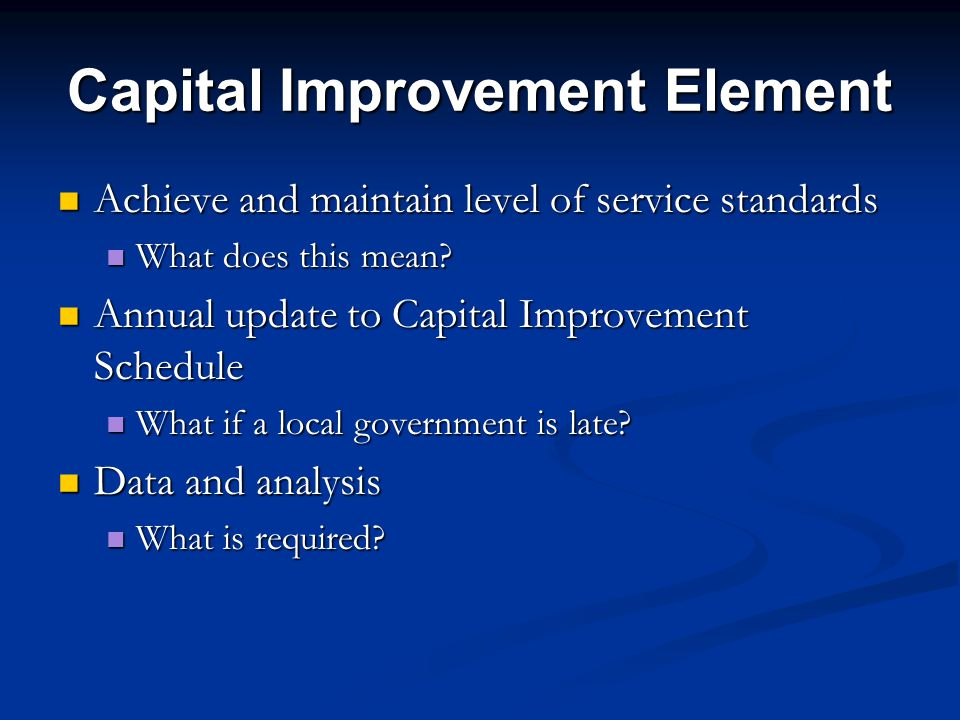 Capital Improvement Element Achieve and maintain level of service standards Achieve and maintain level of service standards What does this mean.