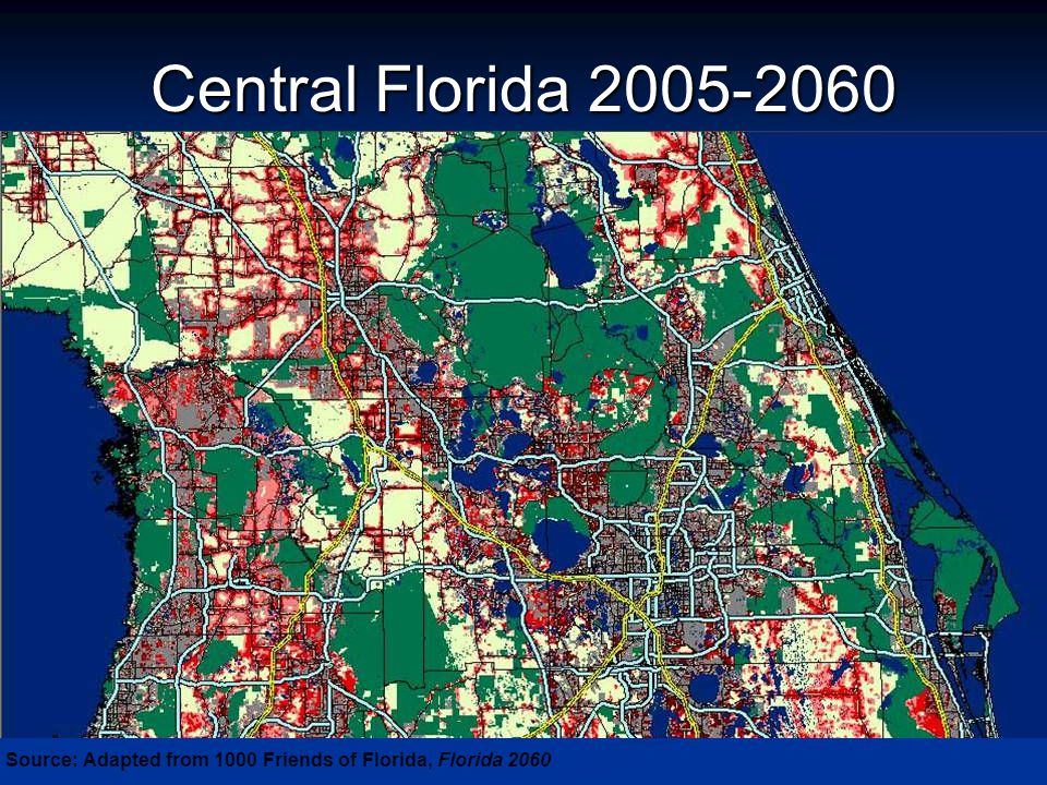 Central Florida 2005-2060 Source: Adapted from 1000 Friends of Florida, Florida 2060