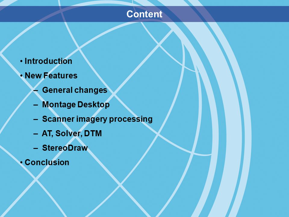 Content Introduction New Features – General changes – Montage Desktop – Scanner imagery processing – AT, Solver, DTM – StereoDraw Conclusion