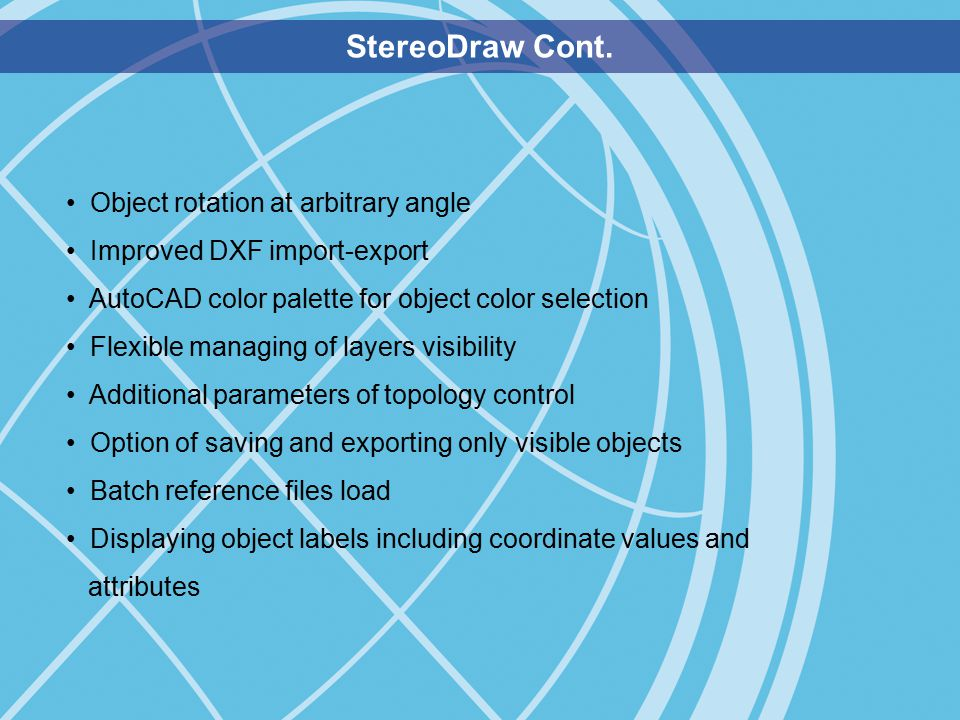 StereoDraw Cont. Object rotation at arbitrary angle Improved DXF import-export AutoCAD color palette for object color selection Flexible managing of l