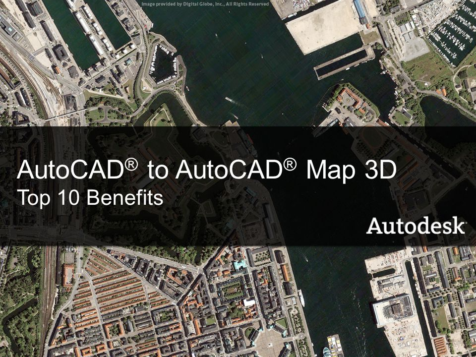 Contents Introducing AutoCAD Map 3D Top 10 benefits What's new in AutoCAD 2008.