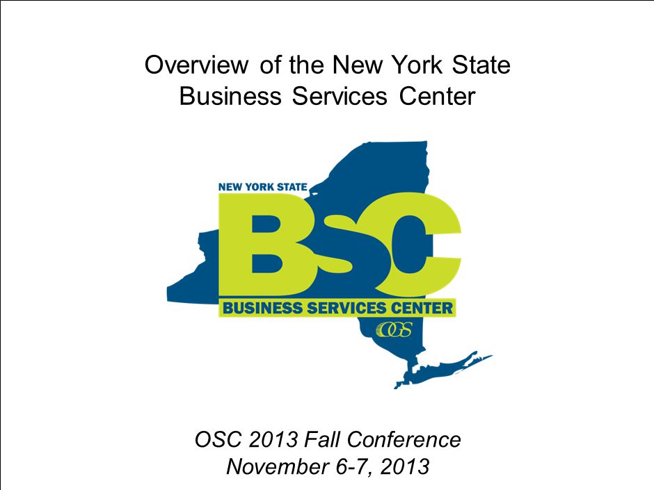 Overview of the New York State Business Services Center OSC 2013 Fall Conference November 6-7, 2013 3