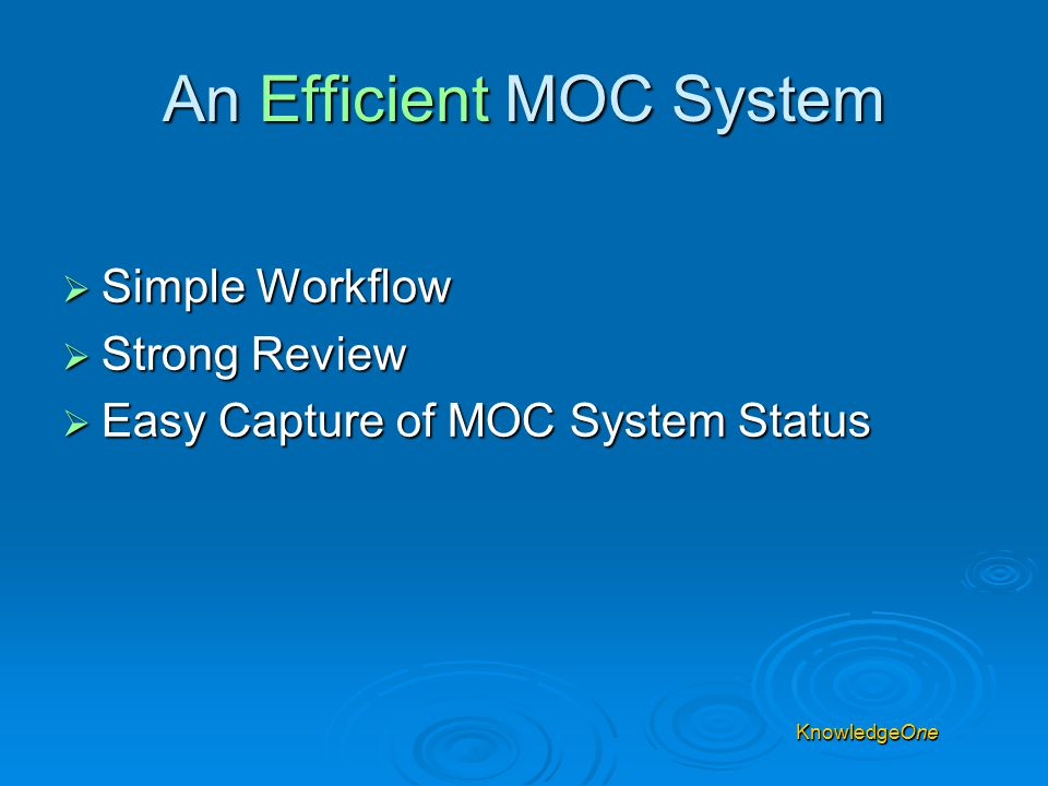 An Efficient MOC System  Simple Workflow  Strong Review  Easy Capture of MOC System Status KnowledgeOne