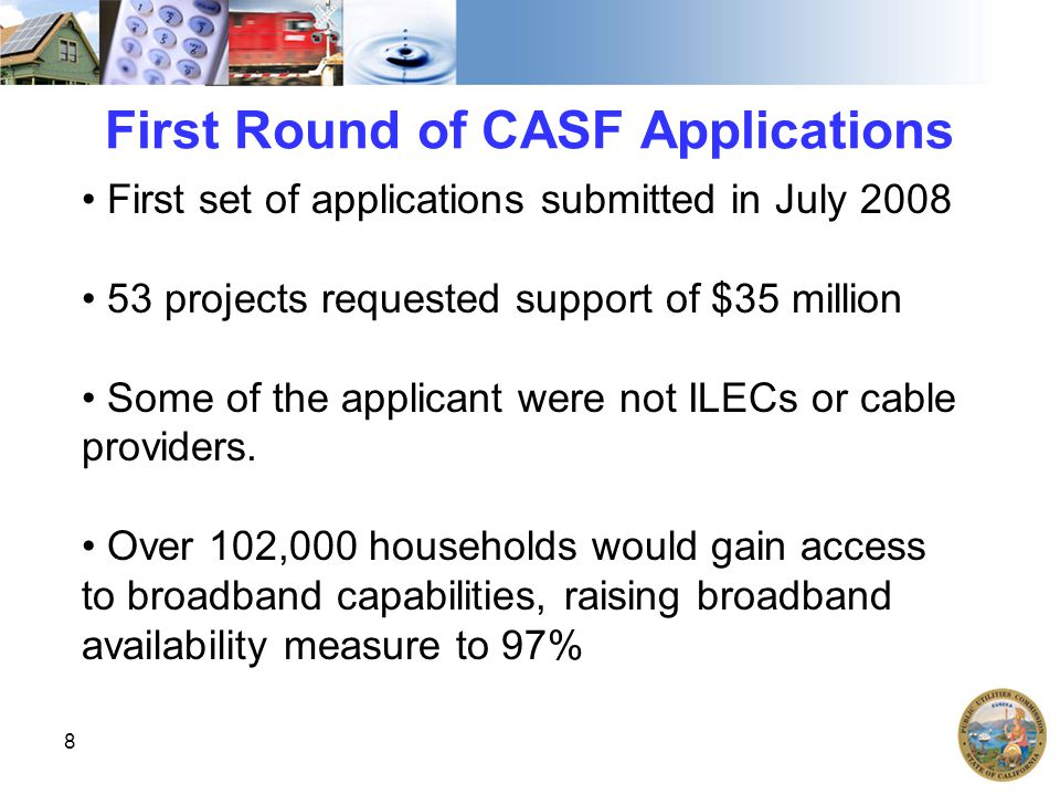 8 First Round of CASF Applications First set of applications submitted in July 2008 53 projects requested support of $35 million Some of the applicant