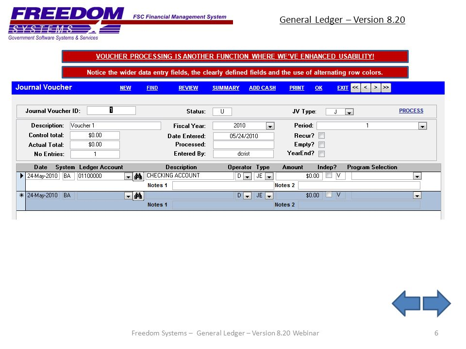 General Ledger – Version 8.20 6 Notice the wider data entry fields, the clearly defined fields and the use of alternating row colors.