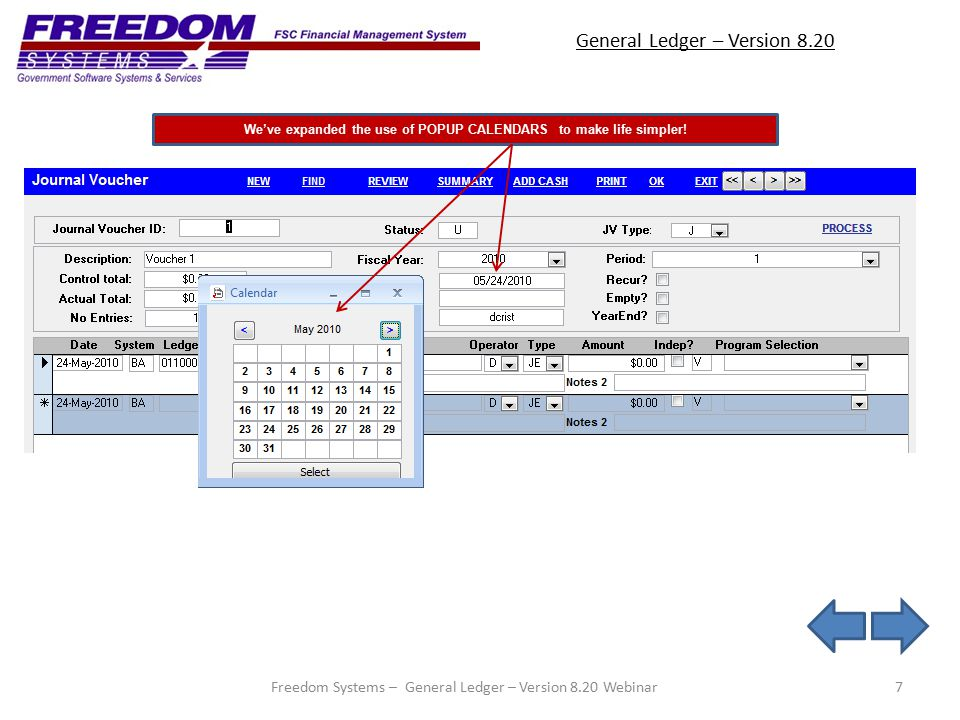 General Ledger – Version 8.20 7 We've expanded the use of POPUP CALENDARS to make life simpler! Freedom Systems – General Ledger – Version 8.20 Webina