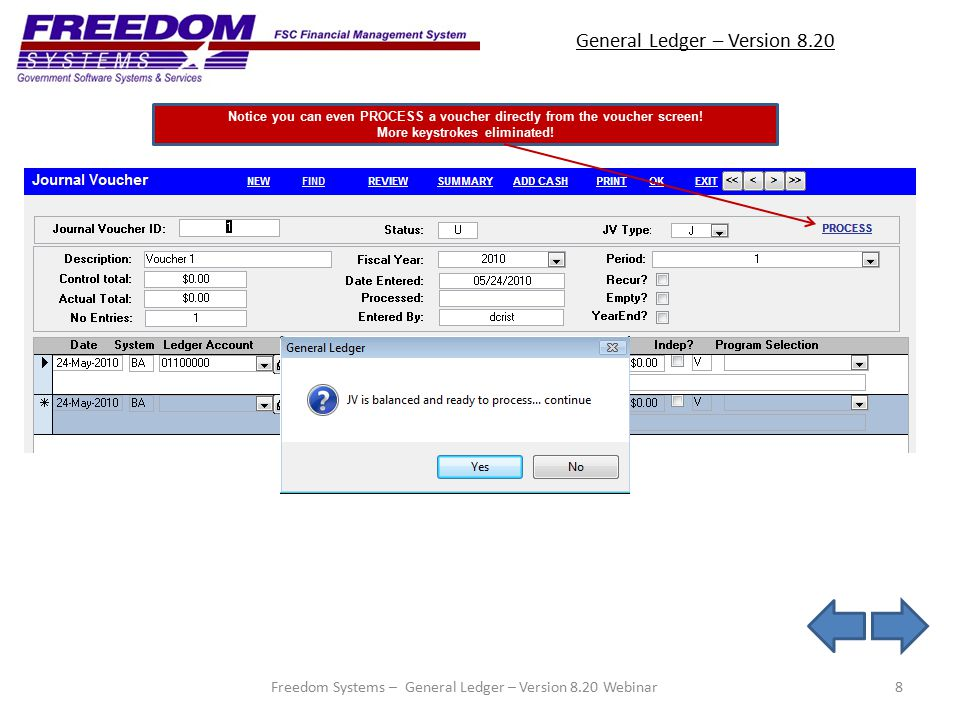 General Ledger – Version 8.20 8 Notice you can even PROCESS a voucher directly from the voucher screen.