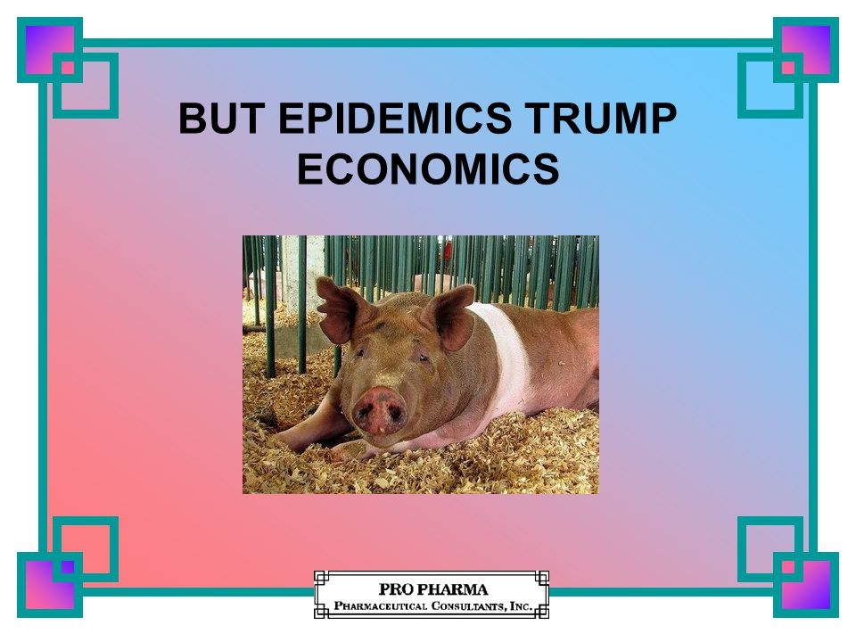 BUT EPIDEMICS TRUMP ECONOMICS