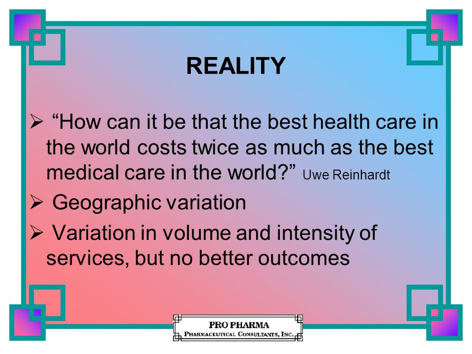 "REALITY  ""How can it be that the best health care in the world costs twice as much as the best medical care in the world?"" Uwe Reinhardt  Geographic"