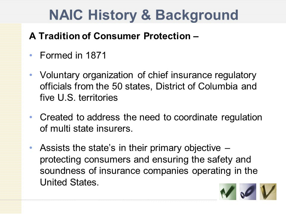  Market Conduct Analysis  Consumer Assistance & Education  Fraud Investigation & Enforcement State Insurance Regulatory Objectives License/ Approve Market Regulation/ Consumer Affairs Financial Solvency Government Affairs  Company Certificate of Authority  Producer/Agent Licensing  Rate & Form Product Approval  Financial Analysis & Exams  Statutory Accounting & Reporting  Receivership – Rehab or Liquidation  State Accreditation Program  Coordinate w/Fed Reg  State Legislators – NCSL, NCOIL  International Relations - IAIS
