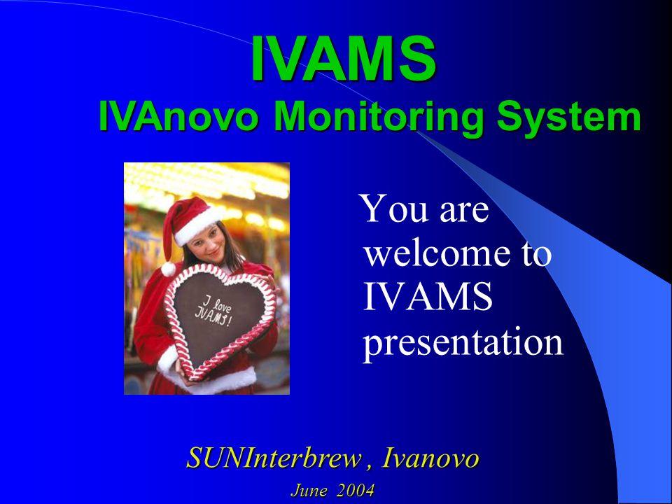 You are welcome to IVAMS presentation IVAnovo Monitoring System IVAMS SUNInterbrew,Ivanovo SUNInterbrew, Ivanovo June 2004