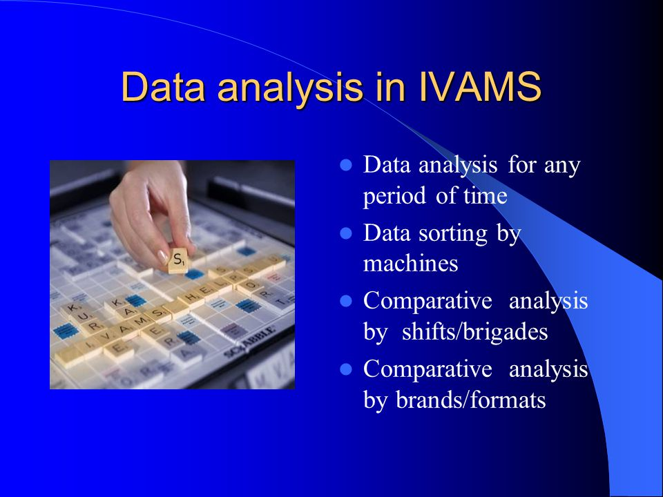 Data analysis in IVAMS Data analysis for any period of time Data sorting by machines Comparative analysis by shifts/brigades Comparative analysis by b