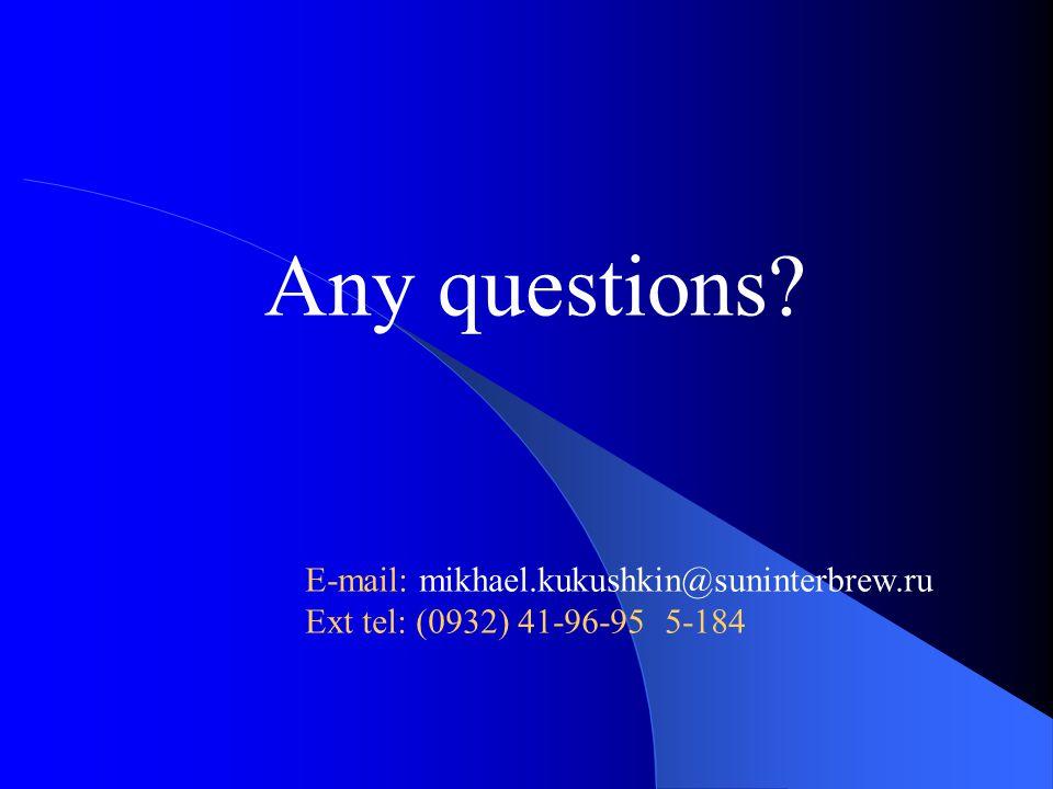 Any questions E-mail: mikhael.kukushkin@suninterbrew.ru Ext tel: (0932) 41-96-95 5-184