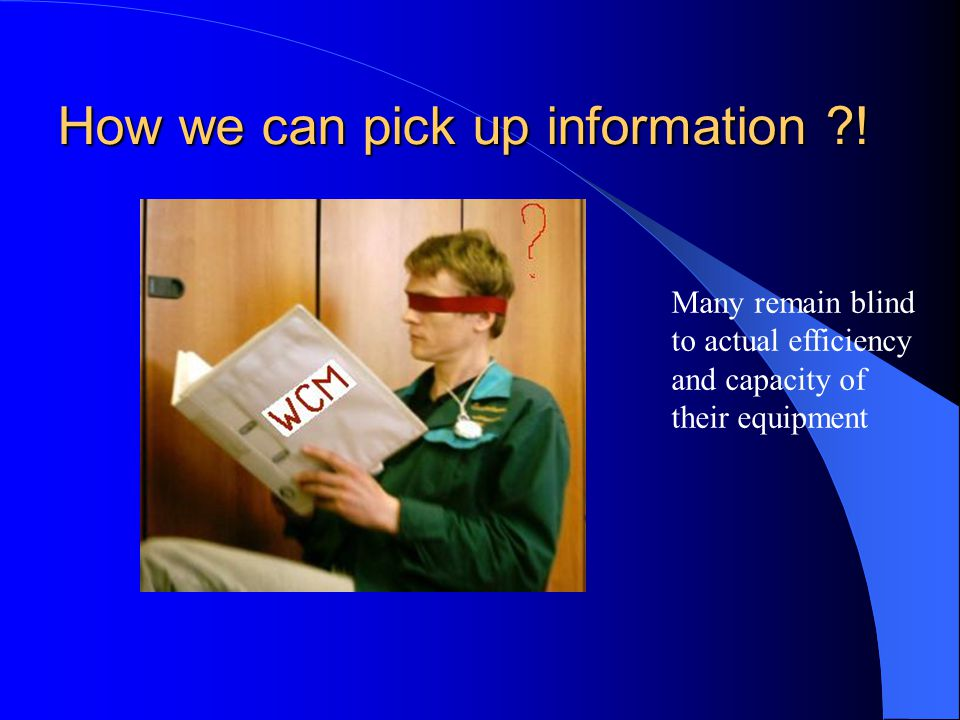 How we can pick up information ?.